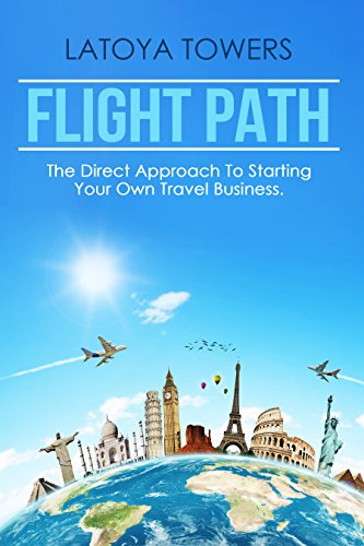 Flight Path: The Direct Approach To Starting Your Own Travel Business (Financial Help For Stay At Home Moms)