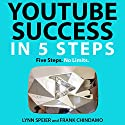 YouTube Success in 5 Steps: Five Steps. No Limits. Audiobook by Lynn Speier, Frank Chindamo Narrated by Jennifer Dorr