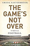 Image of The Game's Not Over: In Defense of Football