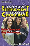 PLAN YOUR RETIREMENT BEFORE COLLEGE: Retire Young and Stay Rich Forever