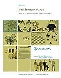 Vital Sensation Manual Unit 1: Casetaking in Homeopathy: Based on the Sensation Method & Classical Homeopathy (Volume 1)