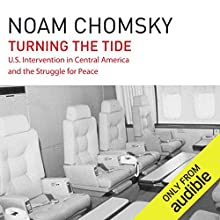 Turning the Tide: U.S. Intervention in Central America and the Struggle for Peace Audiobook by Noam Chomsky Narrated by Brian Jones
