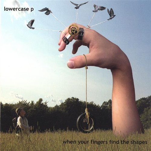 When Your Fingers Find the Shapes by Lowercase P -