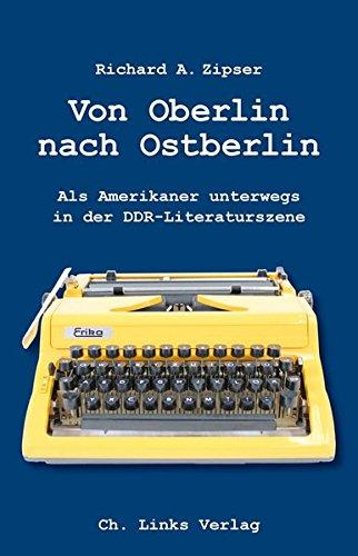 Von Oberlin nach Ostberlin: Als Amerikaner unterwegs in der DDR-Literaturszene (mit einem Vorwort von Heinz-Uwe Haus)