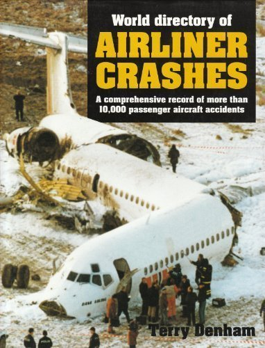 world-directory-of-airline-crashes-a-comprehensive-record-of-more-than-10000-passenger-aircraft-acci