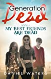 Generation Dead Book 4: My Best Friends Are Dead (Volume 4)