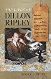 img - for The Lives of Dillon Ripley: Natural Scientist, Wartime Spy, and Pioneering Leader of the Smithsonian Institution book / textbook / text book