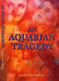 Front cover for the book An Aquarian Tragedy by James Mundell