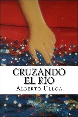 Cruzando el río (Spanish Edition): Mr. Alberto Ulloa ...