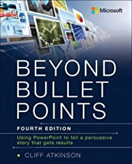 """Beyond Bullet Points, Fourth Edition  """"Throw away those room-emptying, left-brain slides–and use Atkinson's book to turn your PowerPoint presentation into an epic."""" –Daniel H. Pink, author of Drive and A Whole New Mind      Think bey..."""