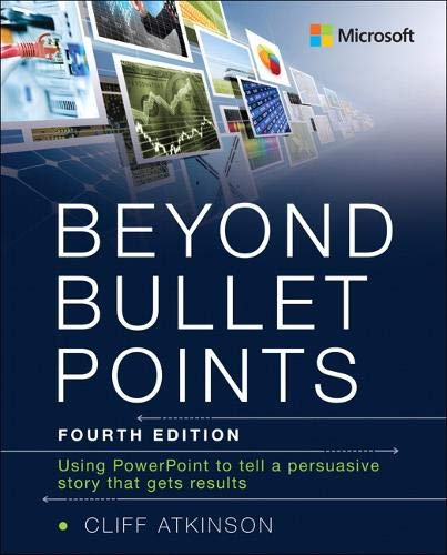 Beyond Bullet Points: Using PowerPoint to tell a compelling story that gets results (4th Edition)