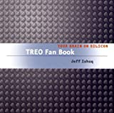 Treo Fan Book: your brain on silicon, Jeff Ishaq, 0596008163