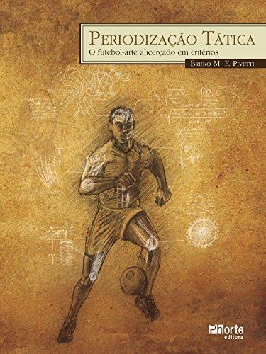 Periodização Tática. o Futebol Arte Alicerçado em Critérios