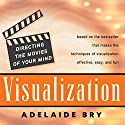 Visualization: Directing the Movies of Your Mind Audiobook by Adelaide Bry Narrated by Adelaide Bry