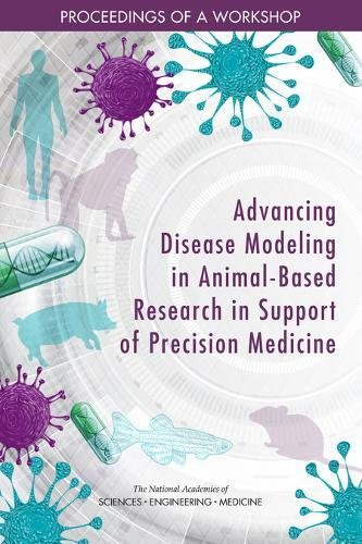 - Advancing Disease Modeling in Animal-Based Research in Support of Precision Medicine: Proceedings of a Workshop