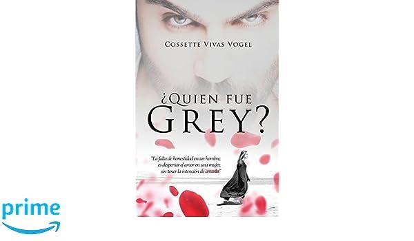 Quien Fue Grey? (Spanish Edition): Cossette Vivas Vogel: 9781946801111: Amazon.com: Books