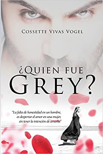 Quien Fue Grey? (Spanish Edition): Cossette Vivas Vogel: 9781946801111: Amazon.com: Books