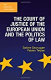 img - for The Court of Justice of the European Union and the Politics of Law (The European Union Series) book / textbook / text book