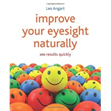 By Leo Angart - Improve Your Eyesight Naturally: see results quickly (Reprint)