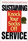 Sustaining Knock Your Socks off Service, Ron Zemke and Thomas K. Connellan, 0814451594
