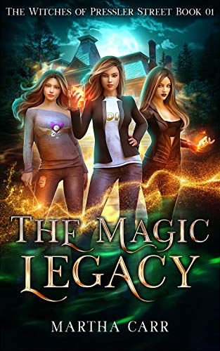 The Magic Legacy: An Urban Fantasy Action and Adventure series (The Witches of Pressler Street Book 1)