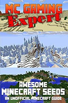 Minecraft: Awesome Minecraft Seeds (MineCraft Gaming Expert - Unofficial Minecraft Guides (Minecraft Handbooks, Minecraft Comics & Minecraft Books for kids) Book 9)