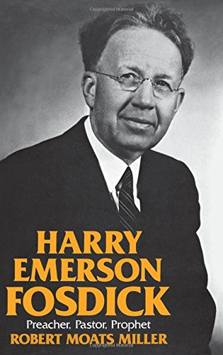 Harry Emerson Fosdick: Preacher, Pastor, Prophet by Oxford University Press