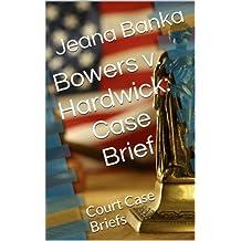 Bowers v. Hardwick: Case Brief (Court Case Briefs)