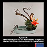 Contemporary Ikebana and Its Traditional Background: The Aesthetic and Philosophical Essence of the Japanese Art of Flower Arrangement