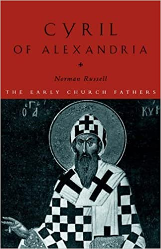 Cyril Of Alexandria The Early Church Fathers By Norman Russell