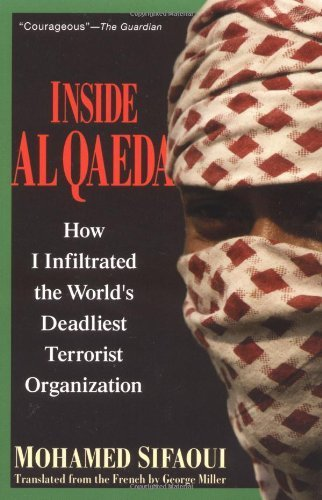 Inside Al Qaeda How I Infiltrated The World S Deadliest Terrorist Organization