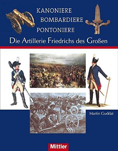 Kanoniere Bombardiere Pontoniere: Die Artillerie Friedrichs des Großen