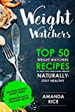Weight Watchers: TOP 50 Weight Watchers Recipes To Help You Lose Extra Weight Naturally & Stay Healthy Every Day