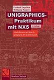 UNIGRAPHICS-Praktikum mit NX5. Modellieren mit durchgängigem Projektbeispiel