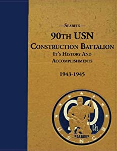 Seabees, 90th USN Construction Battalion It's History and Accomplishments 1943-1945 from CreateSpace Independent Publishing Platform