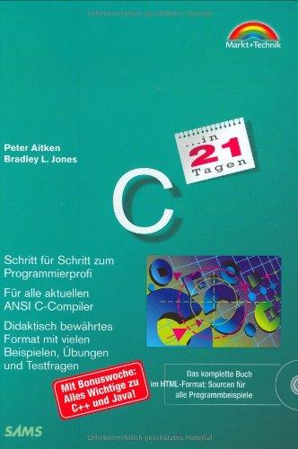 C in 21 Tagen Der optimale Weg - Schritt für Schritt zum Programmierprofi (in 14/21 Tagen) Gebundenes Buch – 15. September 2000 P Aitken B Jones Markt+Technik 3827257271