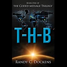 T-H-B: The Coded Message Trilogy, Book 1 Audiobook by Randy Dockens Narrated by Jason Huggins