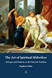 img - for The Art of Spiritual Midwifery: diaLogos and Dialectic in the Classical Tradition book / textbook / text book