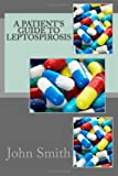 A Patient's Guide to Leptospirosis, John Smith, 1466477792