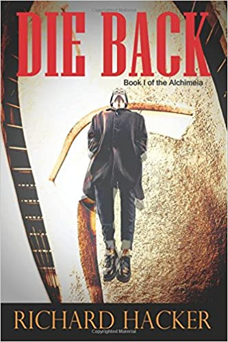 Die Back: Book I of the Alchimeia: Mr  Richard Hacker: 9780999842522
