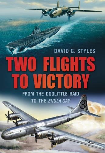 Two Flights to Victory: From the Doolittle Raid to the Enola Gay pdf epub