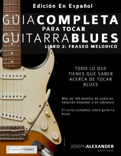 Guia completa para tocar guitarra blues: Libro 2: Fraseo melodico (Spanish Edition) [Mr Joseph Alexander] (Tapa Blanda)