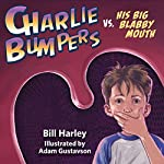 Charlie Bumpers vs. His Big Blabby Mouth | Bill Harley