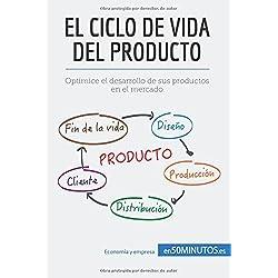 El ciclo de vida del producto: Optimice el desarrollo de sus productos en el mercado (Spanish Edition)