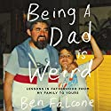 Being a Dad Is Weird: Lessons in Fatherhood from My Family to Yours Audiobook by Ben Falcone Narrated by Ben Falcone, Melissa McCarthy, Stephen Falcone, Margaret Falcone, Flynn Falcone