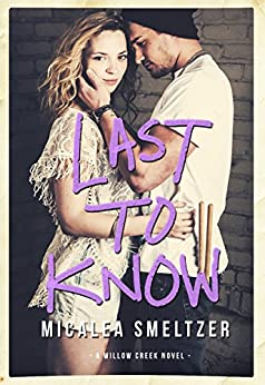 Last To Know (Willow Creek Book 1) by [Smeltzer, Micalea]