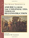 The Human Tradition in America from the Colonial Era Through Reconstruction, , 0842050310