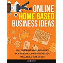 ONLINE HOME BASED BUSINESS IDEAS: Smart Tweaks For Big Changes In Your Business, Online Business Ideas, Home-Based Business Ideas, Passive Income Streams, And More!