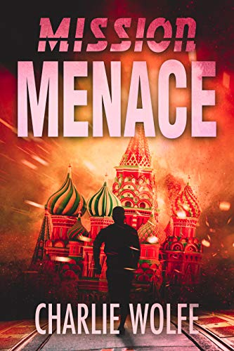 Mission Menace: A Terror and Nuclear Threat Thriller by [Wolfe, Charlie]