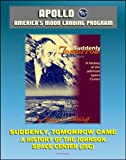 Front cover for the book Suddenly, Tomorrow Came... : A History of the Johnson Space Center by Henry C. Dethloff